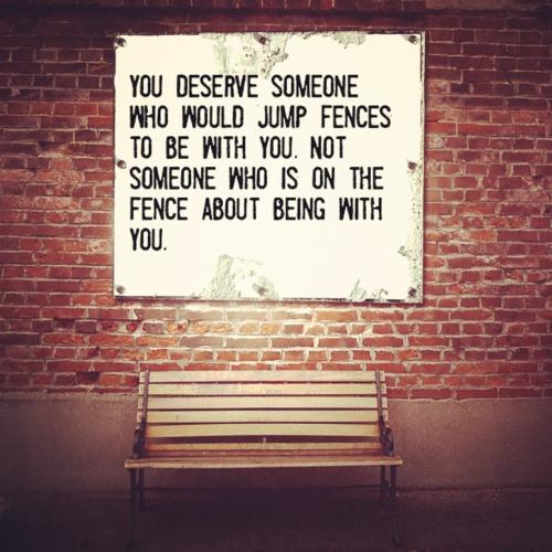 """you deserve someone who..."""