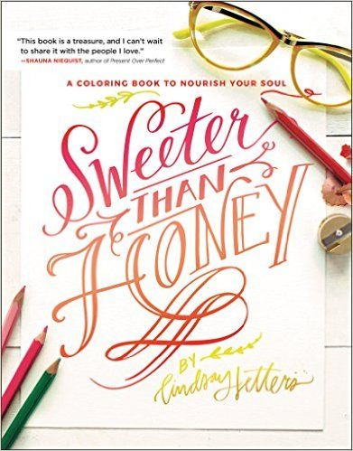 Sweeter Than Honey: A Coloring Book to Nourish Your Soul: Lindsay Sherbondy: 9780062651457: Amazon.com: Books