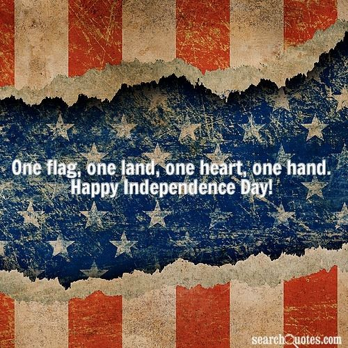 Happy Independance Day Quotes: One Flag, One Land, One Heart, One Hand. Happy
