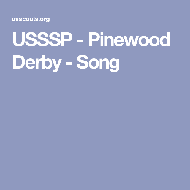 USSSP - Pinewood Derby - Song | Scouting - Pinewood Derby Insanity ...
