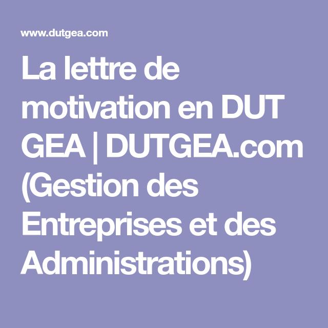 La Lettre De Motivation En Dut Gea Dutgea Com Gestion Des Entreprises Et Des Administrations Lettre De Motivation Motivation Lettre A