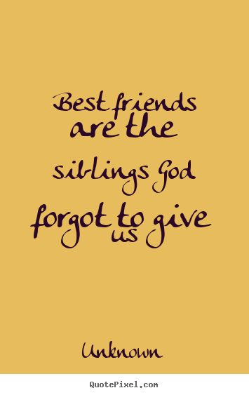 Sayings About Friendship   Best Friends Are The Siblings God Forgot To Give  Us