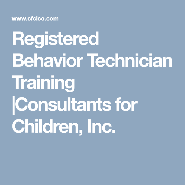 Registered Behavior Technician Training Consultants For Children Inc Technician Behavior Train