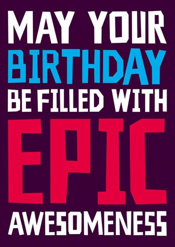 May Your Birthday Be Filled With Epic Awesomeness Funny Birthday