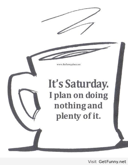 Saturday Funny Quotes Tagged Fun Saturday Quote Funny Saturday