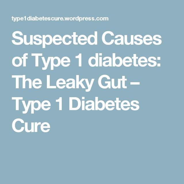 Suspected Causes of Type 1 diabetes: The Leaky Gut – Type 1 Diabetes Cure