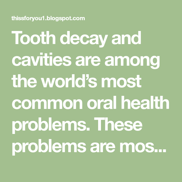 Tooth decay and cavities are among the world's most common ...