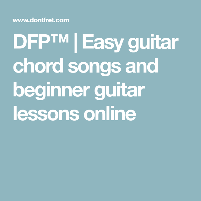 Dfp Easy Guitar Chord Songs And Beginner Guitar Lessons Online