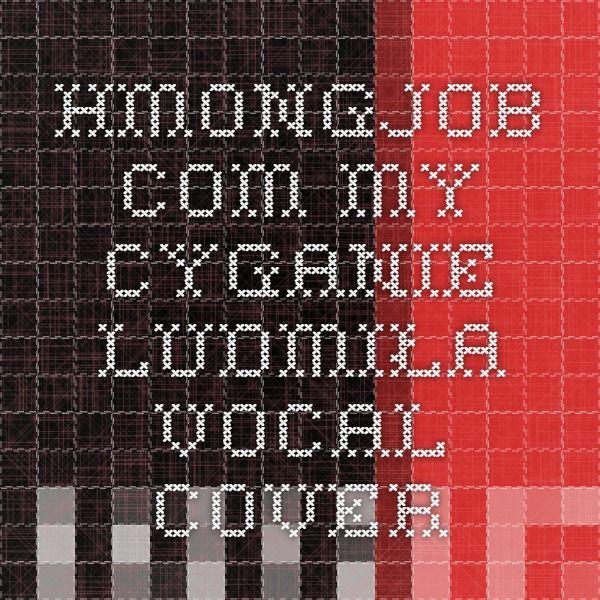 hmongjob.com - My-cyganie-ludmiła-vocal-cover