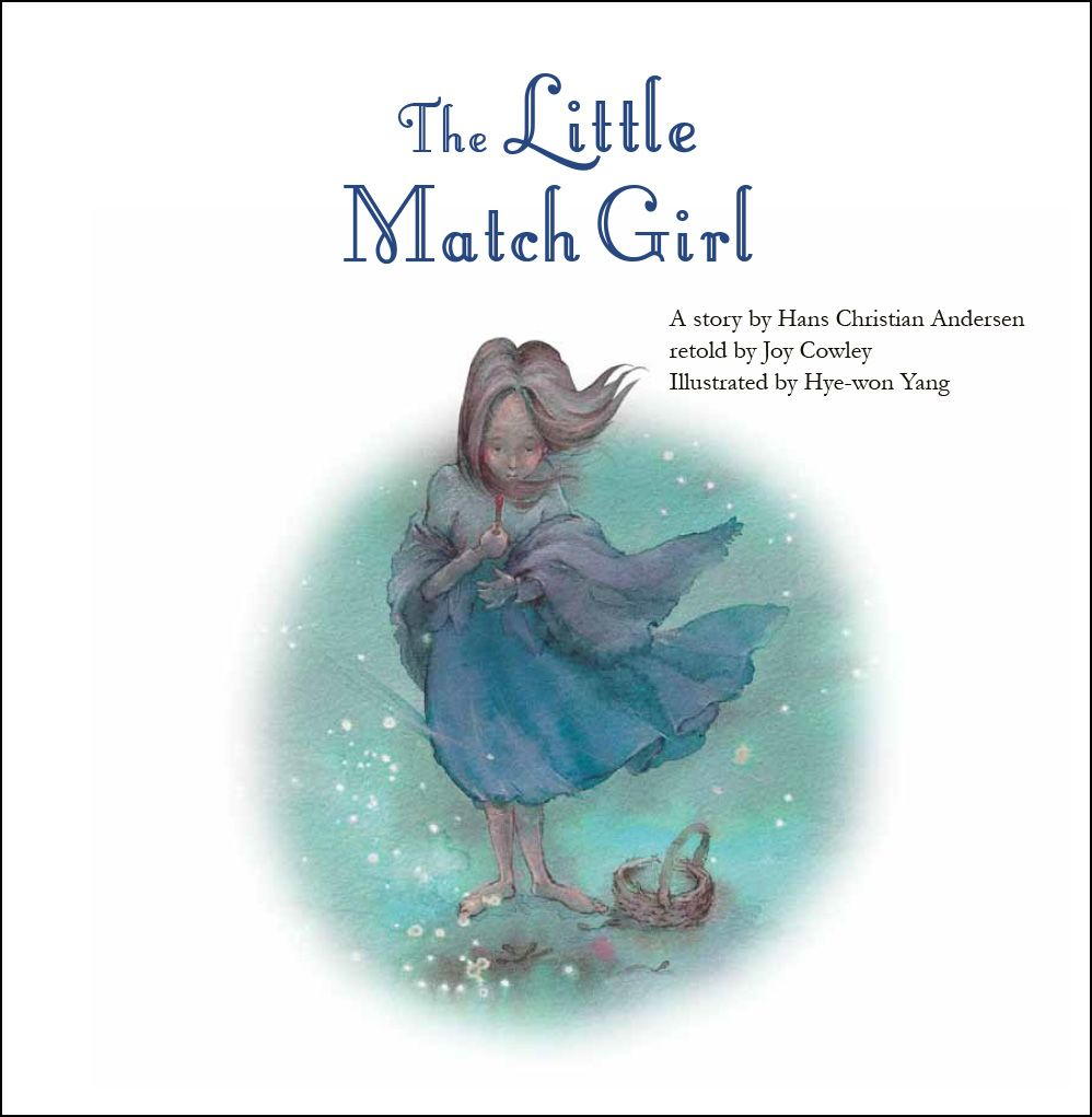 The Little Match Girl. A story by Hans Christian Andersen retold by Joy Cowley.  Korean edition © Yeowon Media Co., Ltd.  English edition © Big & Small 2014.  Illustrated by Hye-won Yang.