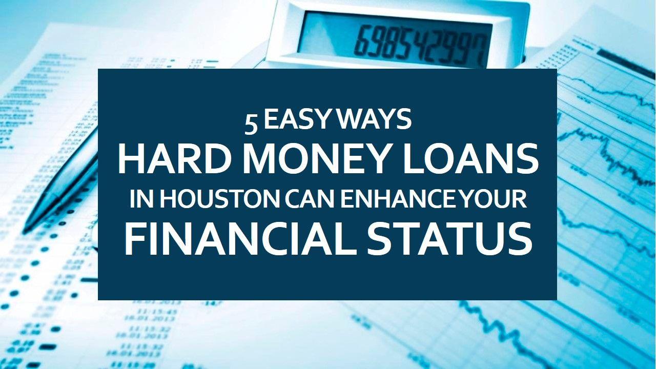 5 Easy Ways Hard Money Loans In Houston Can Enhance Your Financial Status Hard Money Loans Money Lender Loan