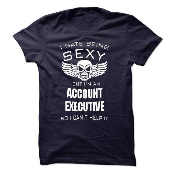 I hate being sexy but i am an ACCOUNT EXECUTIVE  - hoodie women #t shirt designer #mens shirt