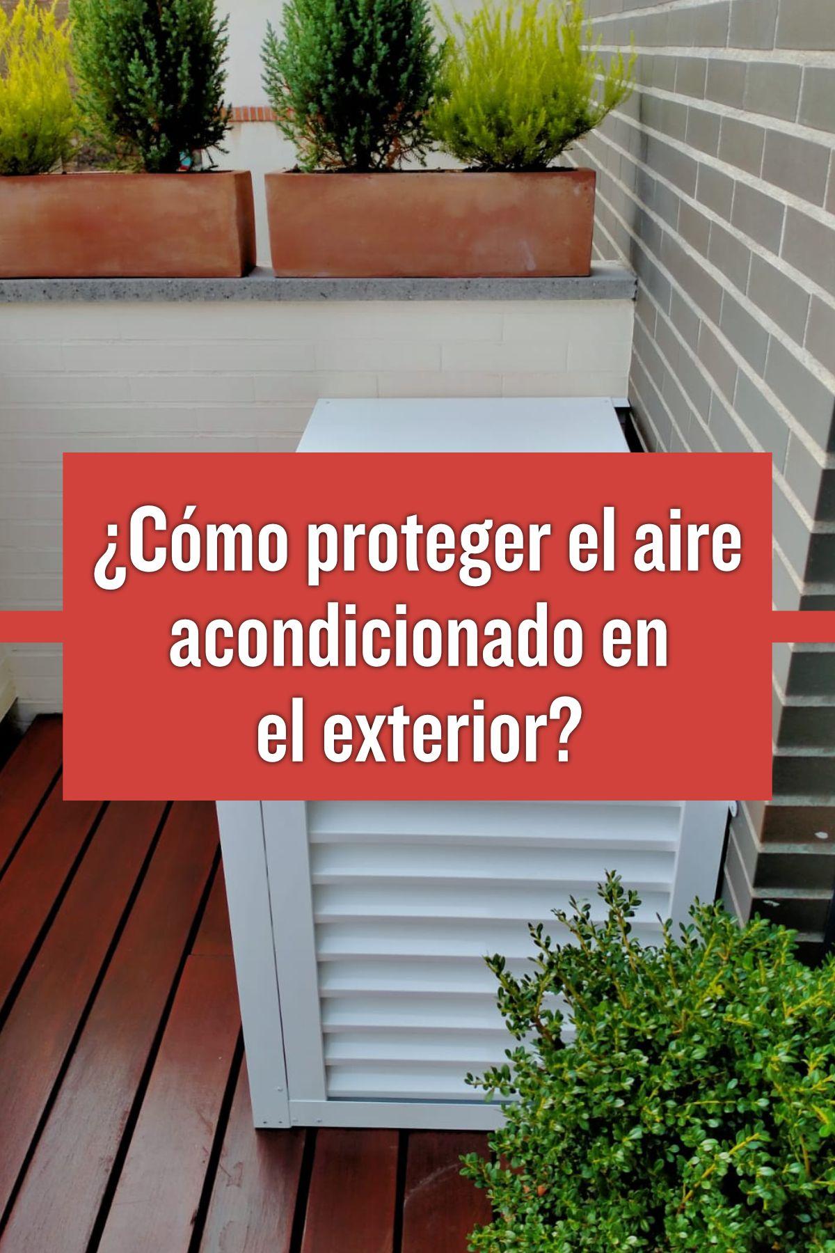 Cómo Proteger El Aire Acondicionado En El Exterior Aire Acondicionado Exterior Te Protegeré