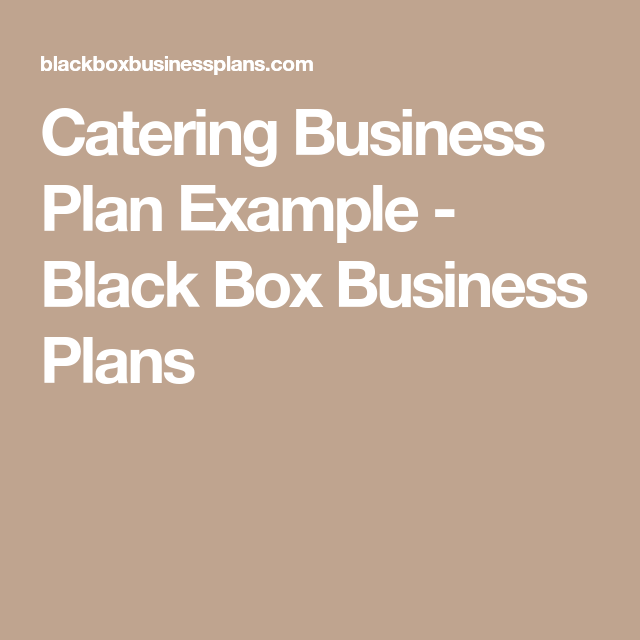 Catering Business Plan Example  Black Box Business Plans  Bbq