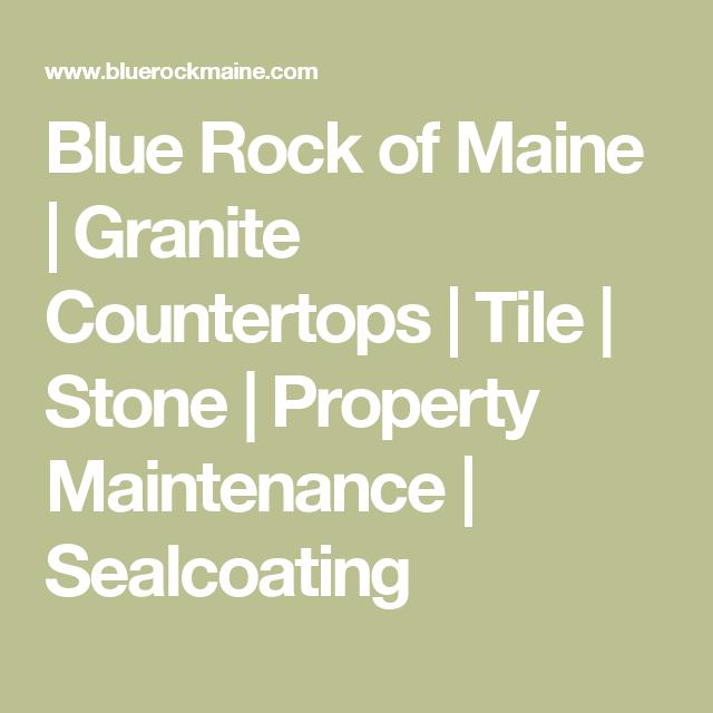 Blue Rock of Maine | Granite Countertops | Tile | Stone | Property Maintenance | Sealcoating