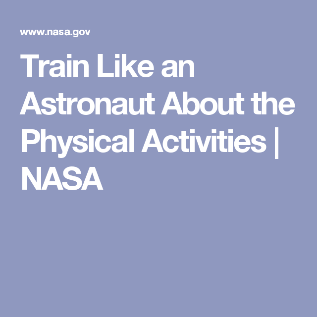 Train Like an Astronaut About the Physical Activities | NASA