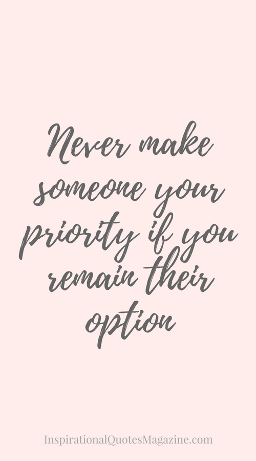 50+ Never Make Someone A Priority Quote