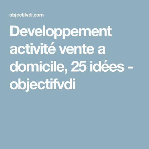 Developpement activité vente a domicile, 25 idées - objectifvdi