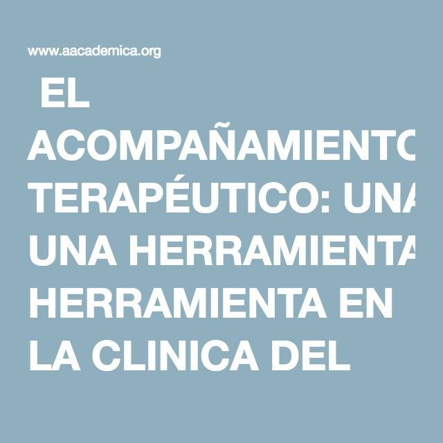 EL ACOMPAÑAMIENTO TERAPÉUTICO: UNA HERRAMIENTA EN LA CLINICA DEL CONSUMO ACTUAL: ANOREXIA-BULIMIA Y ADICCIONES