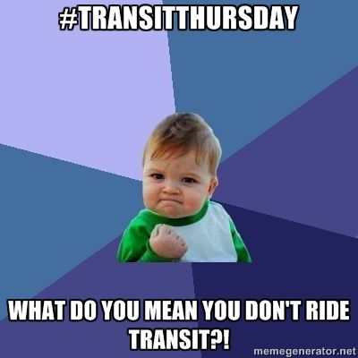#TRANSITTHURSDAY WHAT DO YOU MEAN YOU DON'T RIDE TRANSIT?!
