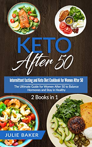 Keto After 50 2 Books In 1 Intermittent Fasting And Keto Diet Cookbook For Women Over 50 The Ultimate Guid Ketogenic Diet Meal Plan Keto Diet Best Keto Diet