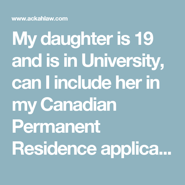 My daughter is 19 and is in University, can I include her in my Canadian Permanent Residence application as a dependent? - Evelyn Ackah, Founder and Managin Lawyer - Ackah Business Immigration Law Firm