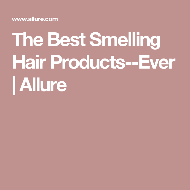 The Best Smelling Hair Products--Ever | Allure