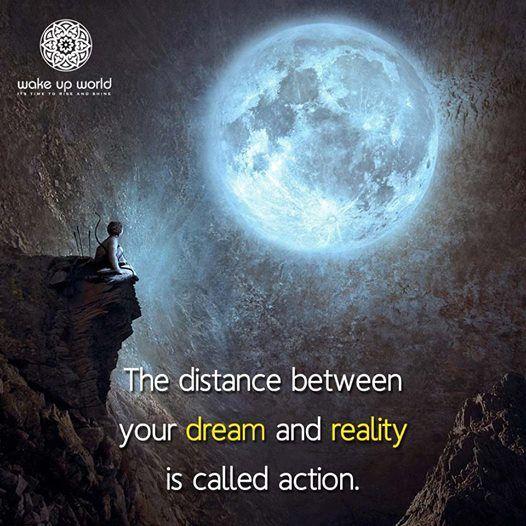 La distanza tra il tuo sogno e la realtà, si chiama AZIONE.