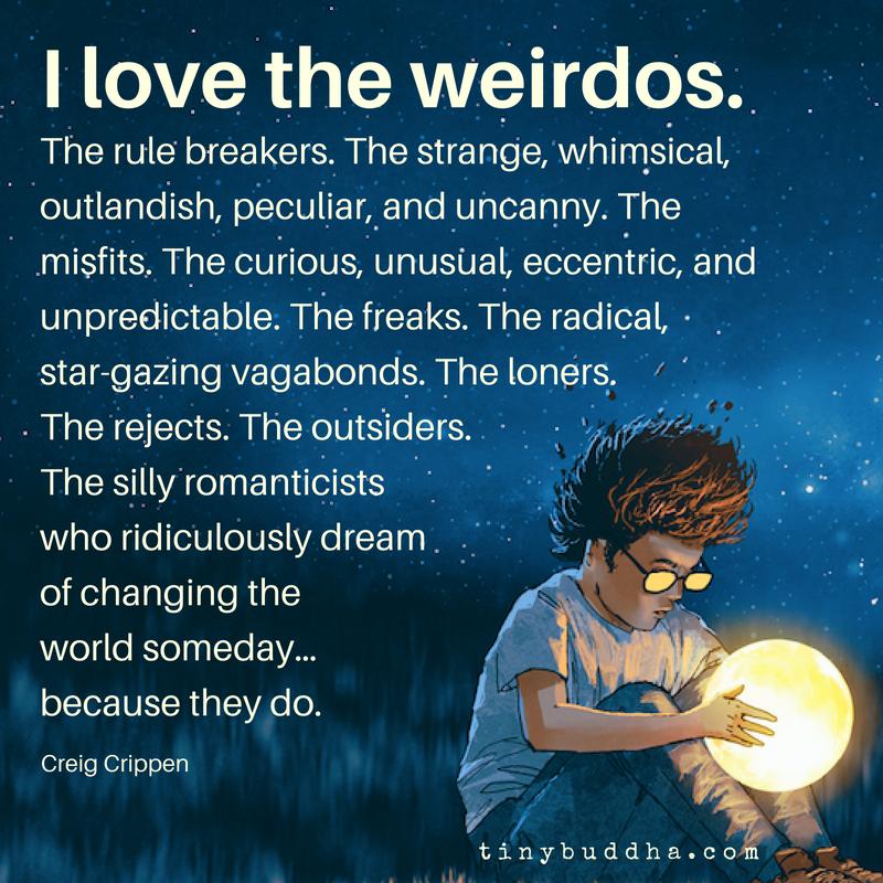 I Love the Weirdos - Tiny Buddha