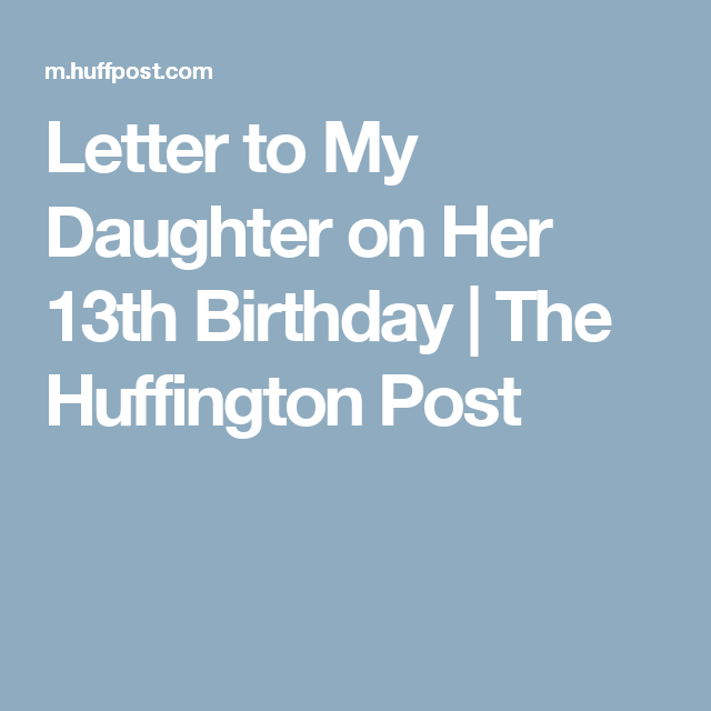 Letter To My Daughter On Her 13th Birthday