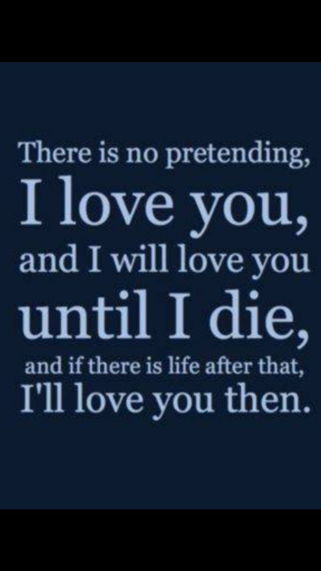 Until I Die And On To The Aft Life Love Life Quotes Love Quotes For Her Romantic Quotes