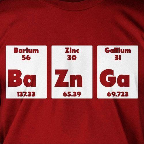 Bazinga BaZnGa Chemistry Geek Nerd School Science Tshirt T-Shirt... - T-Shirt - School: Love It by Chetan Pattar