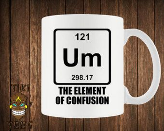 Funny science coffee mug chemistry custom mugs um element of funny science coffee mug chemistry custom mugs um element of confusion cup geek nerd joke periodic urtaz