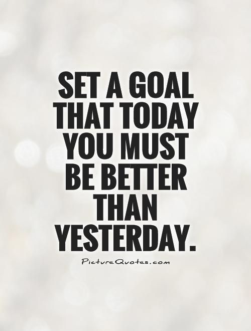 Set A Goal That Today You Must Be Better Than Yesterday Positive