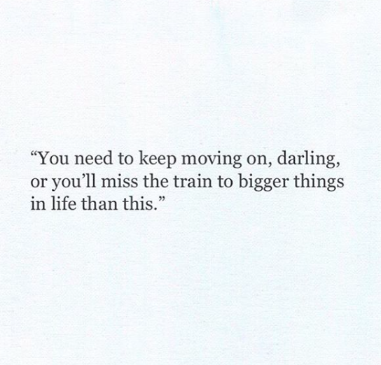 Keep Moving On Quotes: You Need To Keep Moving On, Darling, Or You'll Miss The