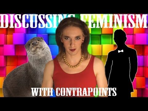 Discussing Feminism with ContraPoints | feminism | Feminism