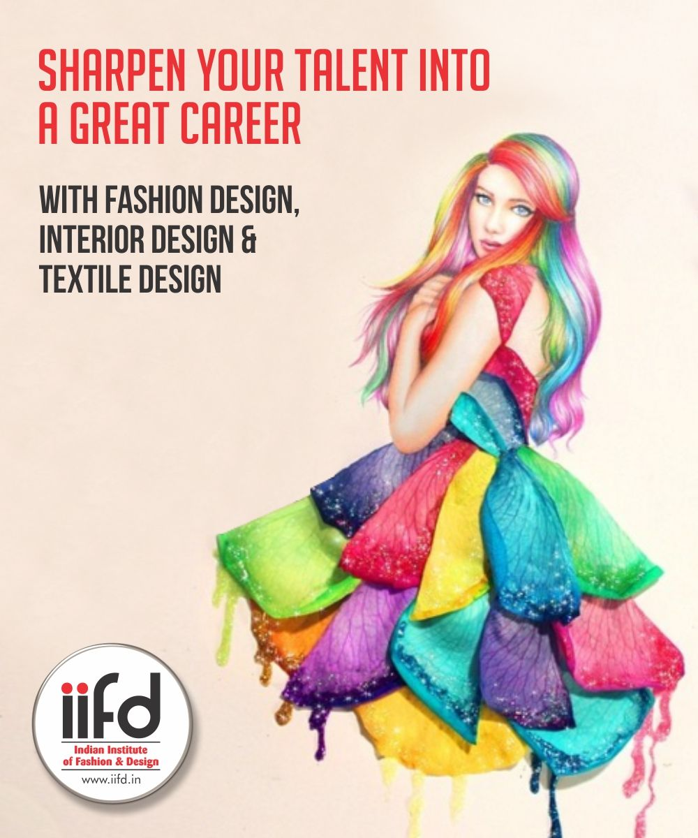 Sharpen Your Talent Into A Great Career Join Iifd For Fashion Textile Inter Fashion Designing Institute Fashion Designing Course Career In Fashion Designing