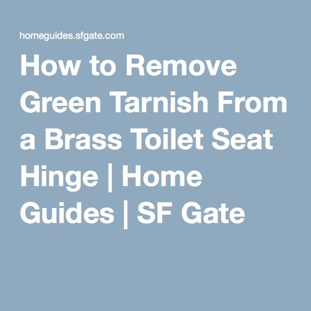 How To Remove Green Tarnish From A Brass Toilet Seat Hinge With