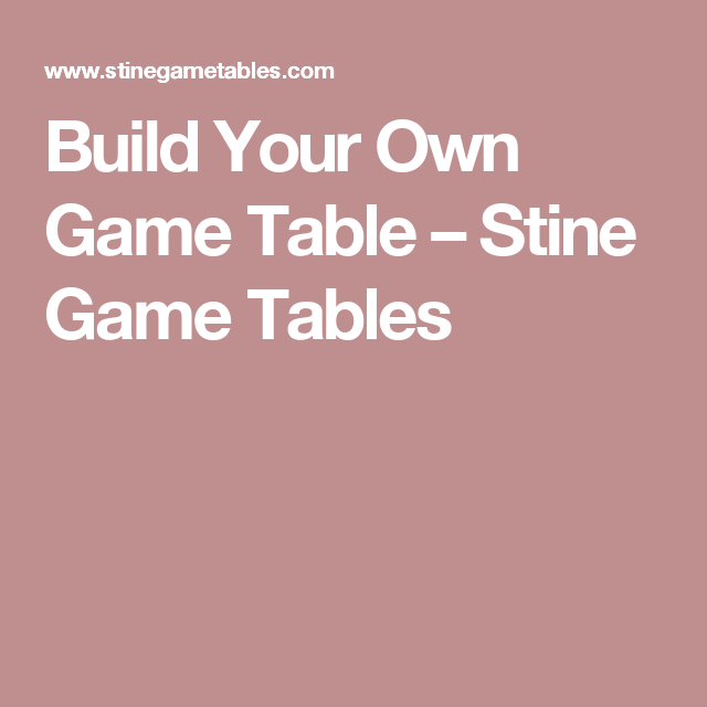 Build Your Own Game Table U2013 Stine Game Tables
