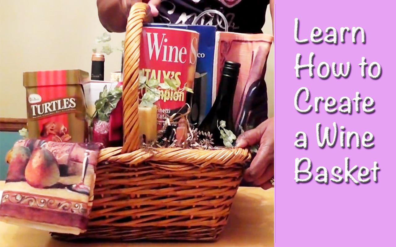 Learn How To Create A Wine Gift Basket Wine Country Gift Baskets Wine Gift Baskets Diy Wine Gift Baskets