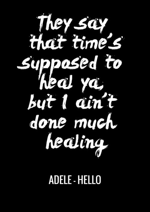 Quotes They Say That Times Supposed To Heal Ya But I Aint Done