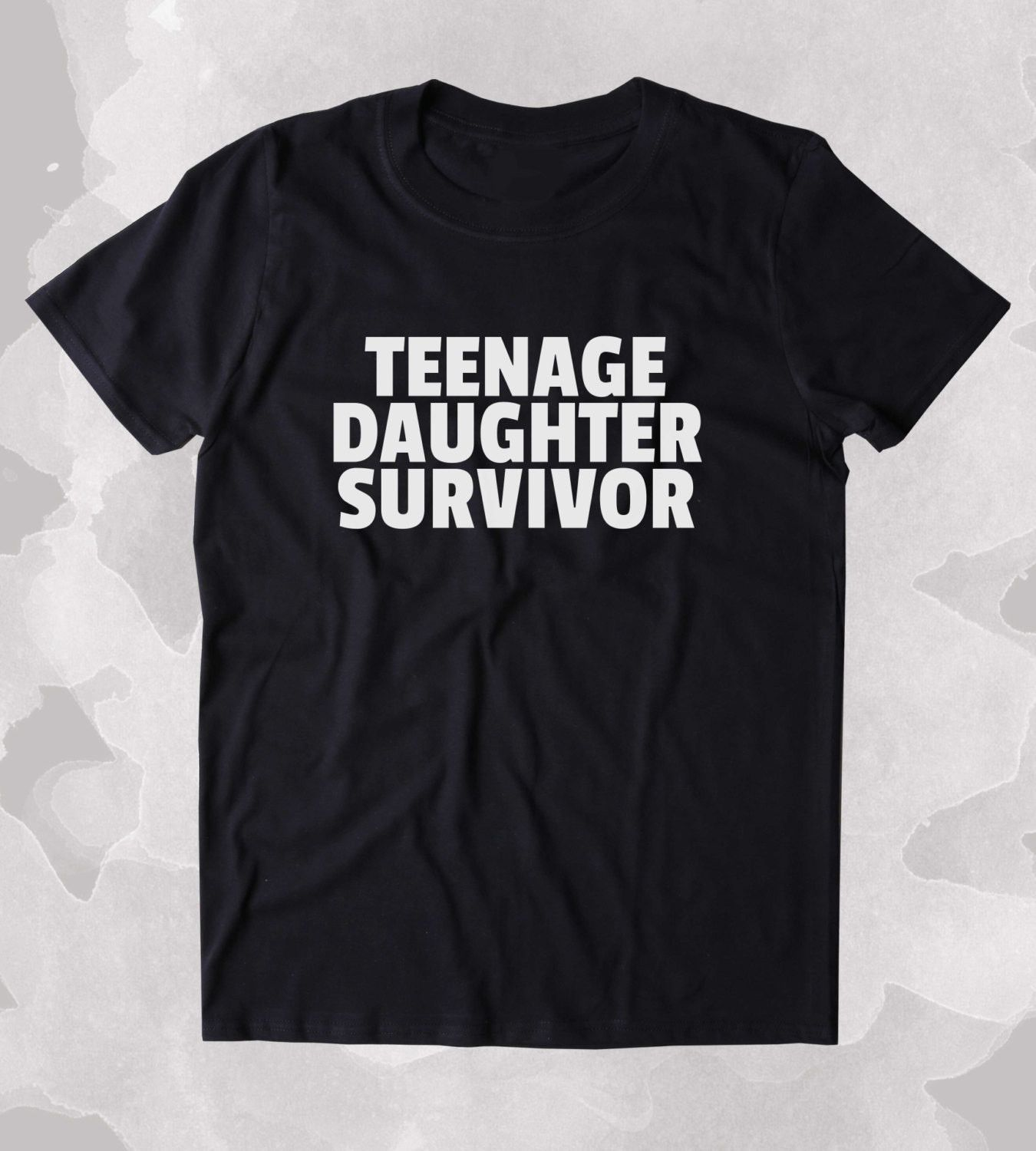 b8587bbd Teenage Daughter Survivor Shirt Funny Mom Dad Parents Gift Clothing Tumblr T -shirt SIZE GUIDE