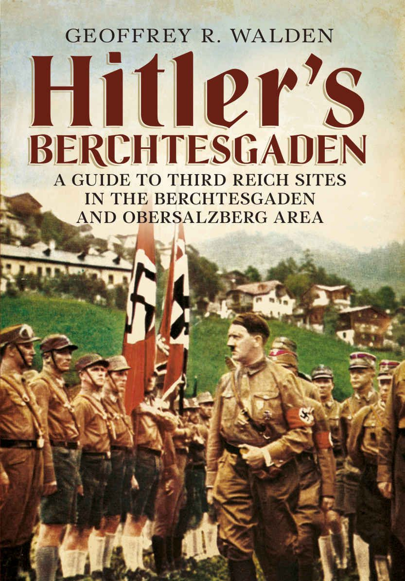 Hitler's Berchtesgaden: A Guide To Third Reich Sites In The Berchtesgaden  And Obersalzberg Area Ebook