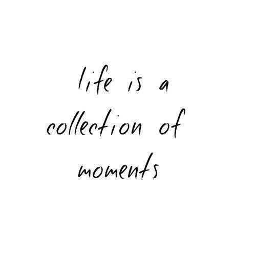 Lebenszitate: Das Leben ist eine Sammlung von Momenten. Schätze Erinnerungen ü