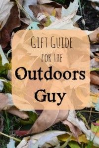 Gift Guide for the Outdoors Guy Your comprehensive list to the best