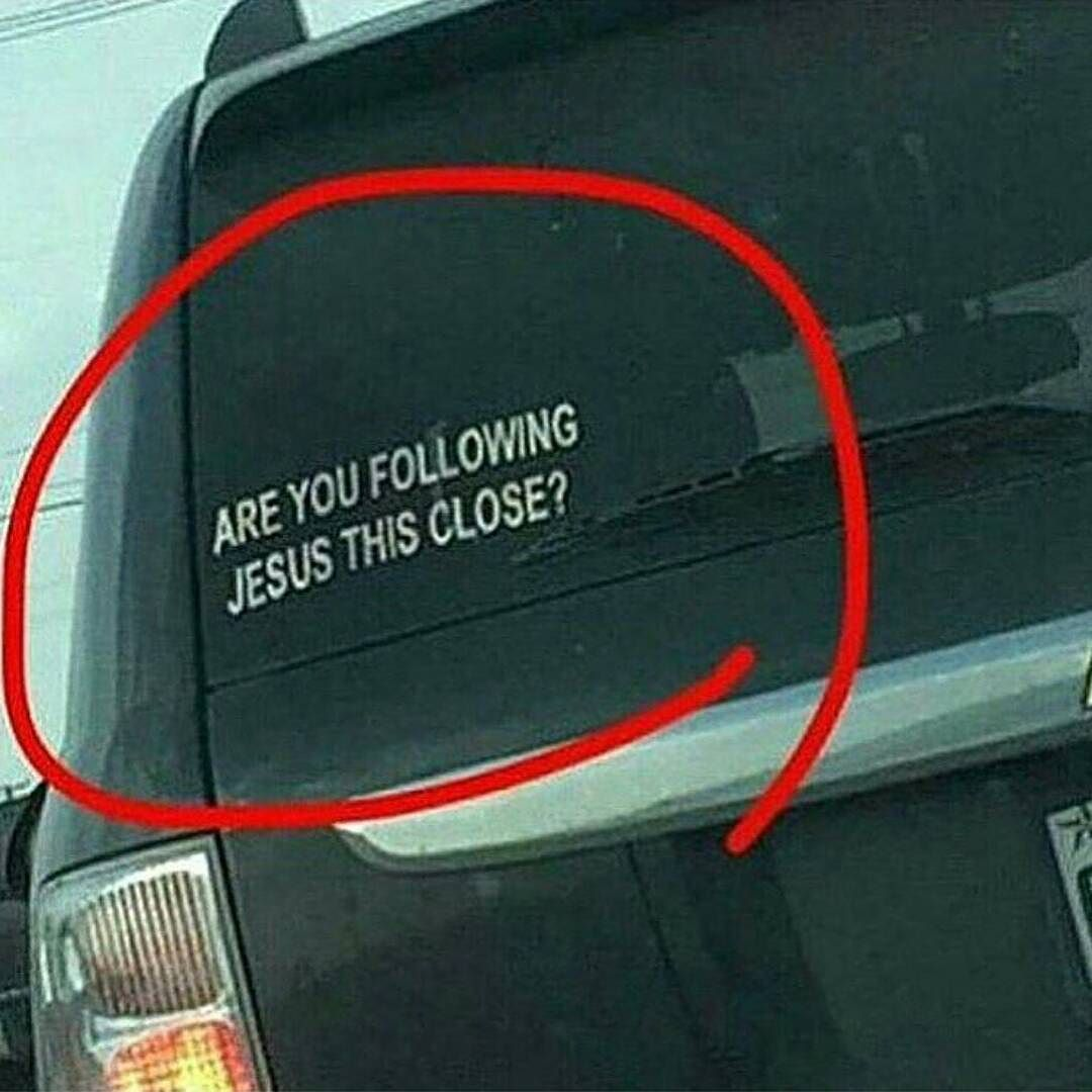 Are You Following Jesus This Closely Bumper Sticker Awesome - 26 funniest bumper stickers ever
