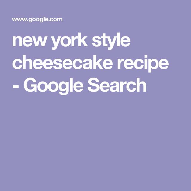 new york style cheesecake recipe - Google Search