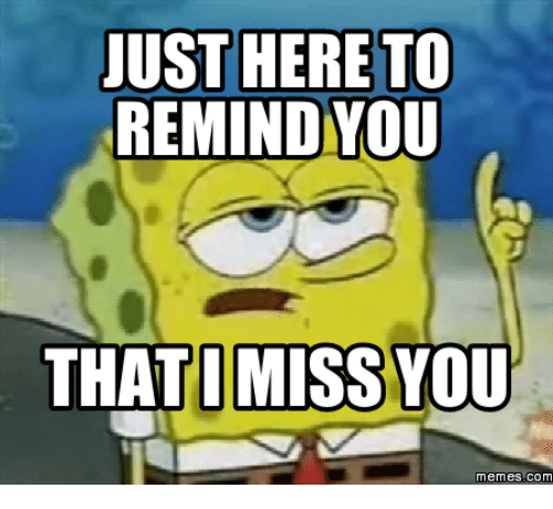 101 Sincere I Miss You Memes To Share With People You Love And Miss Miss You Funny Missing You Memes I Miss You Meme