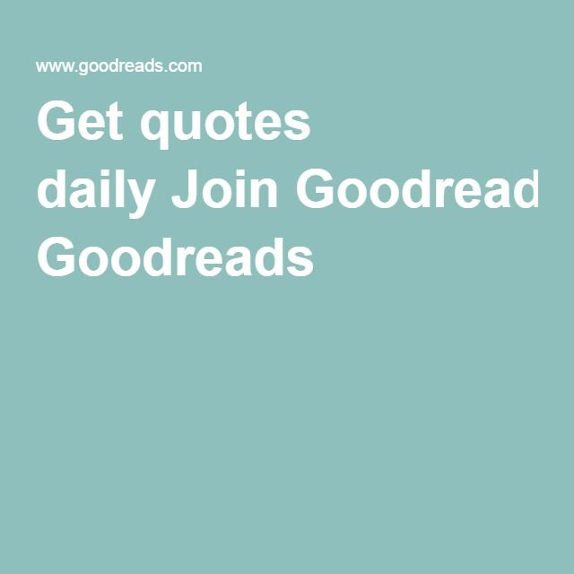 Get quotes daily Join Goodreads