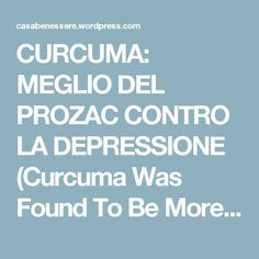 CURCUMA: MEGLIO DEL PROZAC CONTRO LA DEPRESSIONE (Curcuma Was Found To Be More Effective Than Prozac For Depression) – La ForzaDellaNatura's Blog
